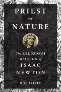 Priest of Nature: The Religious Worlds of Isaac Newton – Rob Iliffe, Oxford University Press
